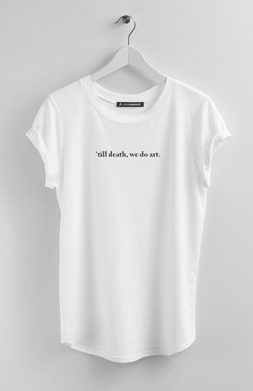 Till death we do art t-shirt
