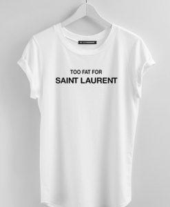 Too Fat For Saint Laurent T-Shirt