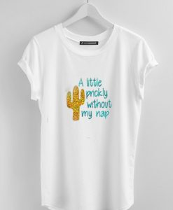 a little prickly without my nap T-shirt