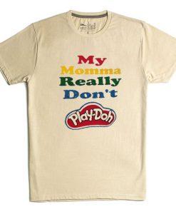 My Momma Really Don't Play Doh Cream Tshirts
