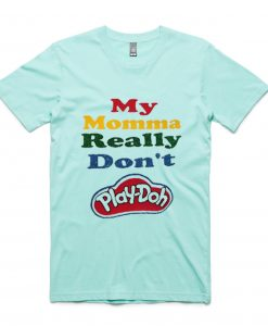 My Momma Really Don't Play Doh Green Mint Tshirts