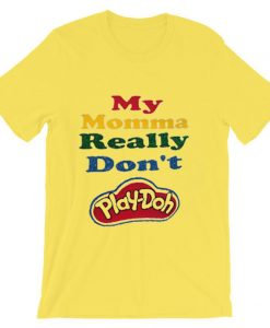 My Momma Really Don't Play Doh Yellow Tshirts