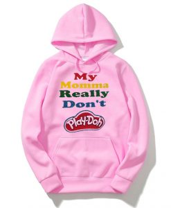 My Momma Really Don't Play Doh Pink Hoodie