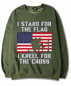 I Stand for the Flag I Kneel Patriotic Military Green Army Sweatshirts