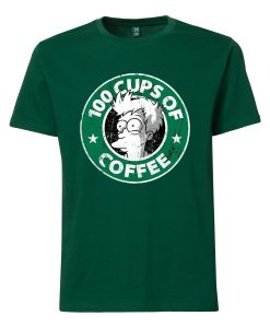 100 CUPS OF COFFEE Green T Shirts