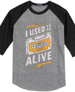 I Used to be Alive Grey Black Raglan T shirts