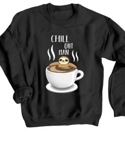 Chill Out Man Sloth Coffee Lover Black Sweatshirts