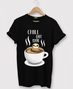 Chill Out Man Sloth Coffee Lover Black T shirts
