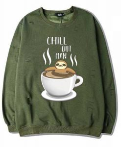 Chill Out Man Sloth Coffee Lover Green Army Sweatshirts